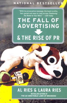 The Fall of Advertising and the Rise of Pr By Ries, Al/ Ries, Laura