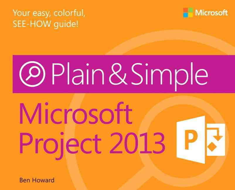 Microsoft Project 2013 Plain & Simple By Howard, Ben
