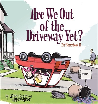Are We Out of the Driveway Yet? By Scott, Jerry/ Borgman, Jim